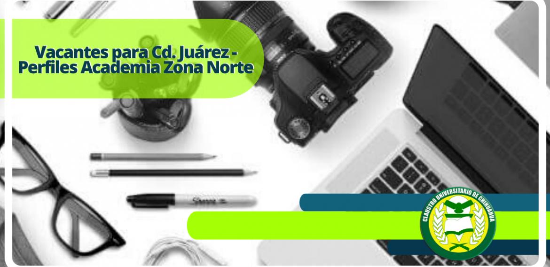 Vacantes para Cd. Juárez – Perfiles Academia Zona Norte